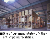 One of our many state-of-the-art shipping facilities.